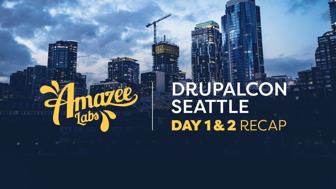 DrupalCon Seattle Day 1 & 2 Recap: Here We Go Again